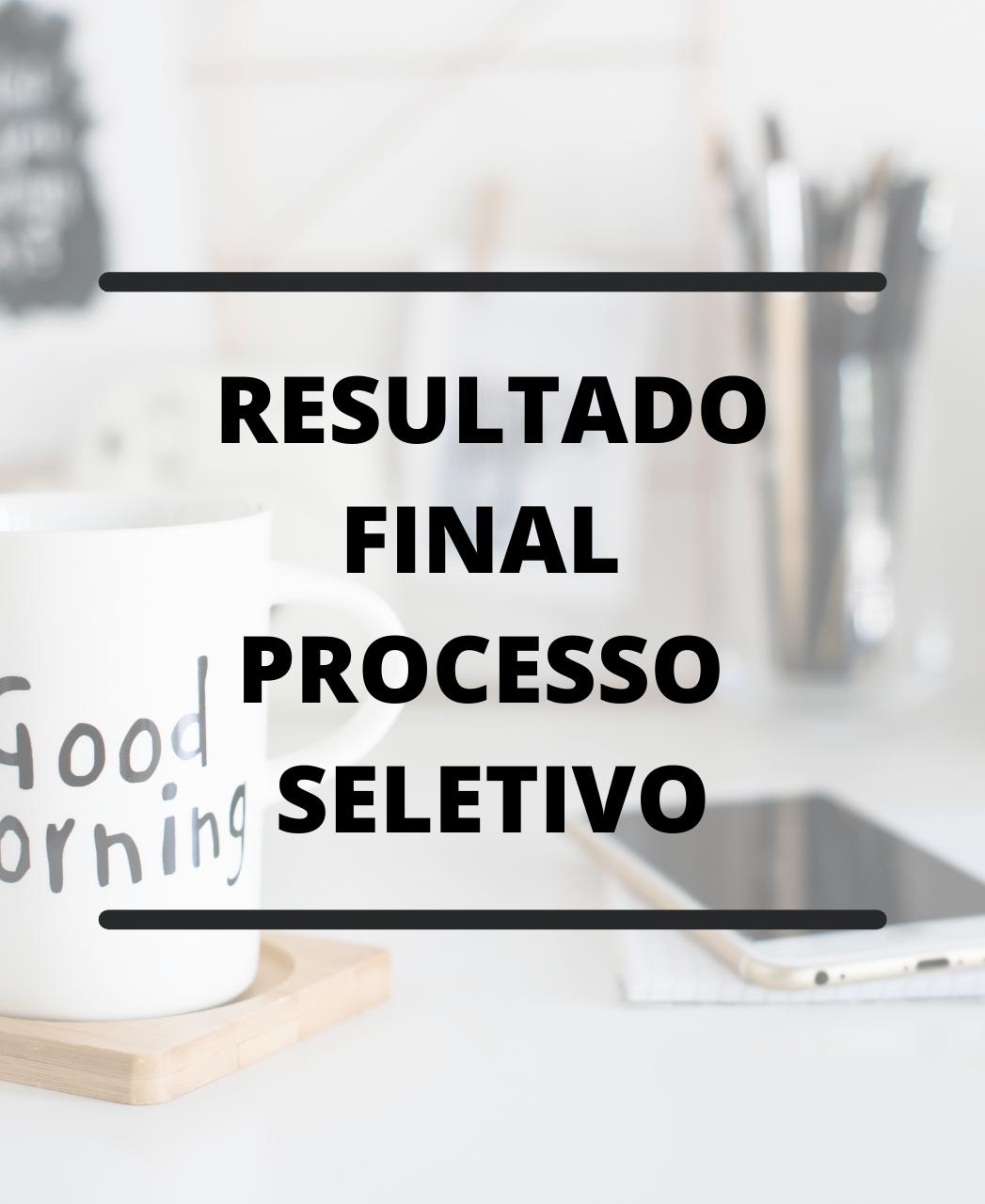 RESULTADO FINAL DO PROCESSO SELETIVO